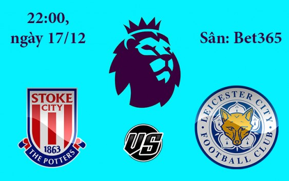 Soi kèo bóng đá Stoke Cityvs Leicester City 22h00, ngày 17/12 Premier League