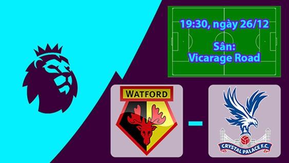 Nhận định, soi kèo Watford vs Crystal Palace 19h30, ngày 26/12 Ngoại Hạng Anh