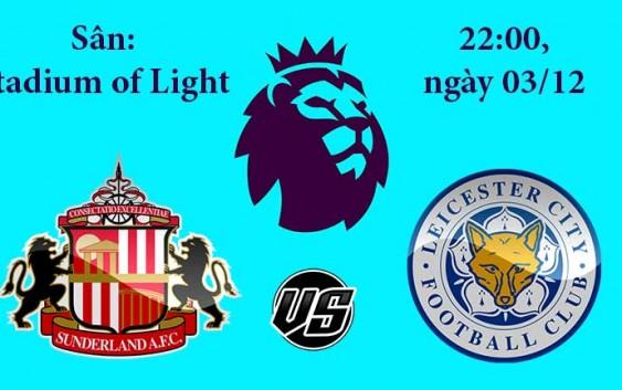 Soi kèo bóng đá Sunderland vs Leicester City 22h00, ngày 03/12 Ngoại Hạng Anh