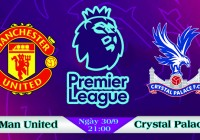 Soi kèo bóng đá Manchester United vs Crystal Palace 21h00, ngày 30/9 Ngoại Hạng Anh