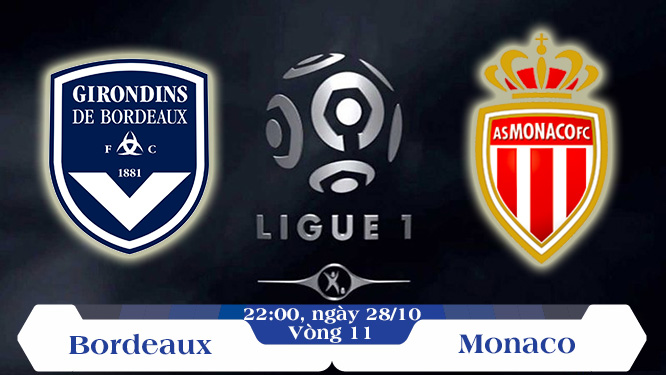 Soi kèo bóng đá Bordeaux vs Monaco 22h00, ngày 28/10 Vô địch Quốc gia Pháp