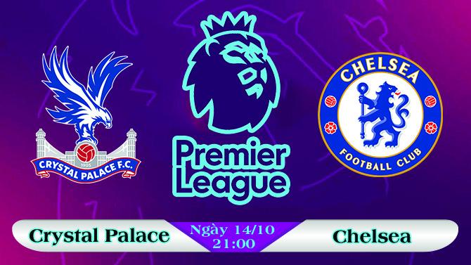 Soi kèo bóng đá Crystal Palace vs Chelsea 21h00, ngày 14/10 Ngoại Hạng Anh