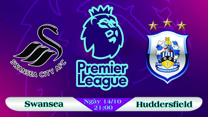 Soi kèo bóng đá Swansea vs Huddersfield 21h00, ngày 14/10 Ngoại Hạng Anh