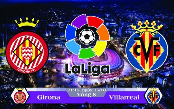 Soi kèo bóng đá Girona vs Villarreal 21h15, ngày 15/10 La Liga