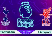 Soi kèo bóng đá Tottenham vs Liverpool 22h00, ngày 22/10 Ngoại Hạng Anh