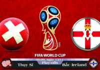 Soi kèo bóng đá Thụy Sĩ vs Bắc Ireland 00h00, ngày 13/11 Vòng Loại World Cup 2018
