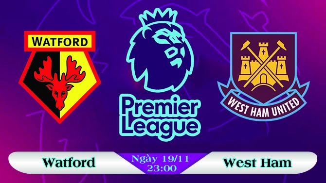 Soi kèo bóng đá Watford vs West Ham 23h00, ngày 19/11 Ngoại Hạng Anh
