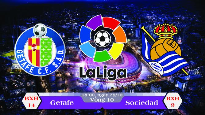 Soi kèo bóng đá Getafe vs Real Sociedad 18h00, ngày 29/10 La Liga